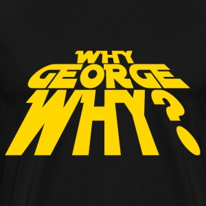 Why George why? - Men's Premium T-Shirt