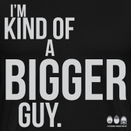 Design ~ I'm Kind of a Bigger Guy (super large)