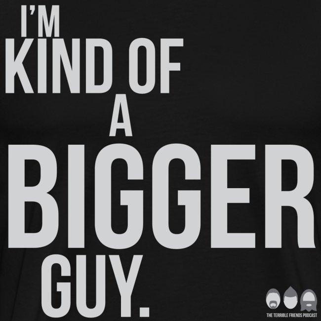 I'm Kind of a Bigger Guy (super large)