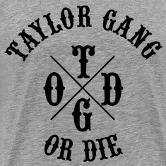 Taylor Gang or Die T-Shirts - stayflyclothing.com