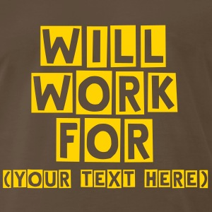 Will Work For... - Men's Premium T-Shirt