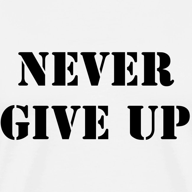never give up tshirt