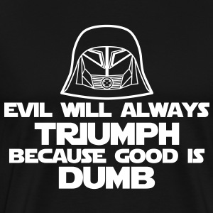 Evil will always triumph because good is dumb. - Men's Premium T-Shirt