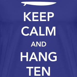 Keep Calm and Hang Ten T-Shirts - Men's Premium T-Shirt