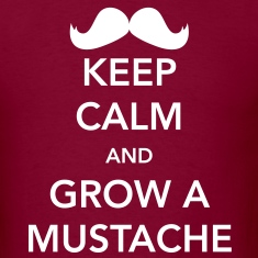 Keep Calm and Grow a Mustache T-Shirts