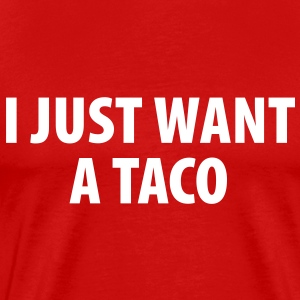 I just want a taco - Men's Premium T-Shirt