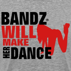 BANDZ WILL MAKE HER DANCE T-Shirts - Men's Premium T-Shirt
