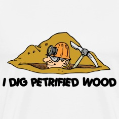 Rockhound I Dig Petrified Wood T-Shirt
