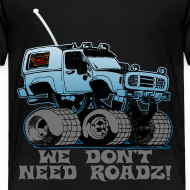 Design ~ We Don't Need Roads - Toddler Shirt