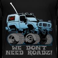 Design ~ We Don't Need Roads - Toddler Shirt