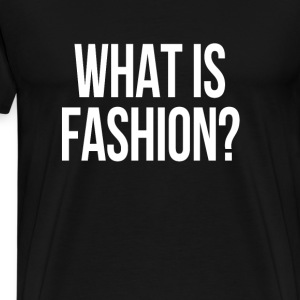 What is fashion? T-Shirts - Men's Premium T-Shirt