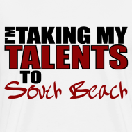 Design ~ I'm Taking my talents to South Beach T-Shirt