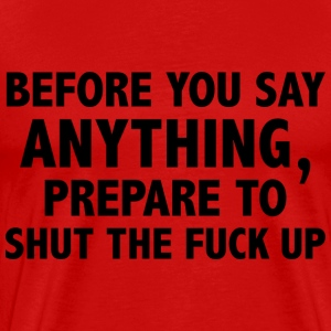 Prepare To Shut The Fuck Up - Men's Premium T-Shirt