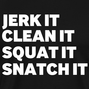 Jerk it, Clean it, Squat it, Snatch it, - Men's Premium T-Shirt
