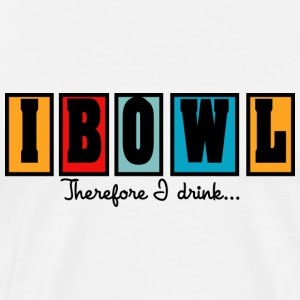 Bowling I Bowl Therefor I Drink T-Shirt - Men's Premium T-Shirt