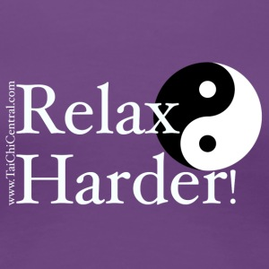 Relax Harder - White on Dark ~ Women's Classic - Women's Premium T-Shirt