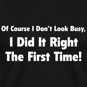 I Did It Right The First Time - Men's Premium T-Shirt