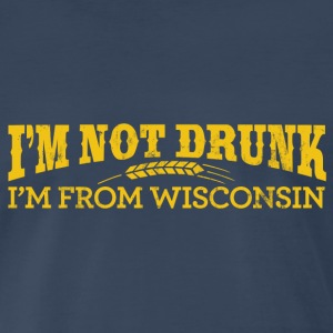 I'M NOT DRUNK I'M FROM WISCONSIN T-Shirts - Men's Premium T-Shirt