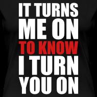 Design ~ IT TURNS ME ON