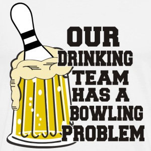 Bowling Our Drinking Team Has A Bowling Problem T- - Men's Premium T-Shirt