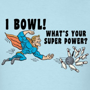 I Bowl What's Your Super Power T-Shirt - Men's T-Shirt
