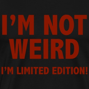 I'm not weird. I'm limited edition. - Men's Premium T-Shirt