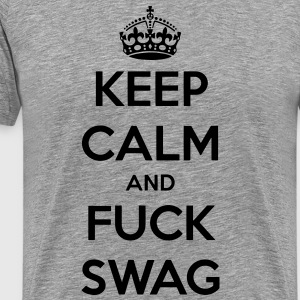 Keep Calm And Fuck Swag Tee - Men's Premium T-Shirt