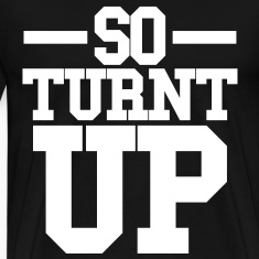 SO TURNT UP T-Shirts