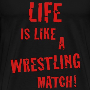 Life is like a wrestling match! T-Shirt - Men's Premium T-Shirt