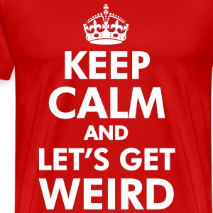 Keep Calm and Let's Get Weird T-Shirts - Men's Premium T-Shirt