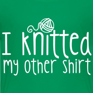 I KNITTED my other shirt crafty knitter knitting  Kids' Shirts - Kids' Premium T-Shirt