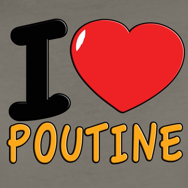 I Love Poutine for Ladies