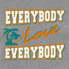 everybody love everybody T-Shirts