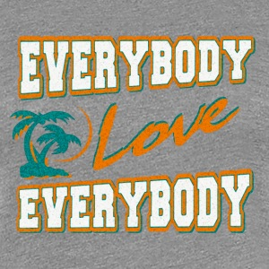 everybody love everybody T-Shirts - Women's Premium T-Shirt