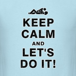 KEEP CALM and LET'S DO IT!  T-Shirts - Men's T-Shirt