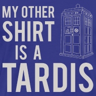 Design ~ My Other Shirt Is A Tardis