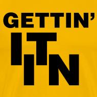Design ~ Gettin' it in Shirt