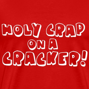 Holy Crap On A Cracker - Men's Premium T-Shirt