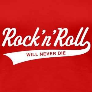 Rock 'n' Roll will never die Women's T-Shirts - Women's Premium T-Shirt