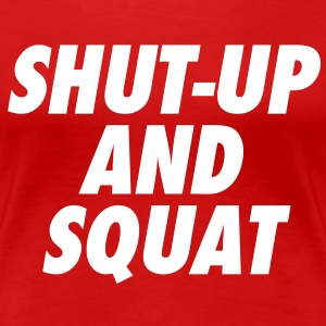 Shut-Up and Squat Women's T-Shirts - Women's Premium T-Shirt