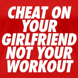 Cheat On Your Girlfriend Not Your Workout Women's  - Women's Premium T-Shirt