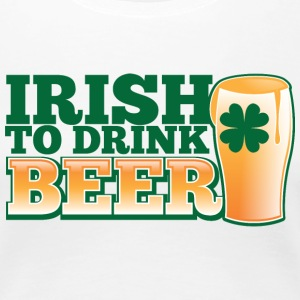 IRISH TO HAVE BEER PINT shamrock ST PATTYS DAY Women's T-Shirts - Women's Premium T-Shirt