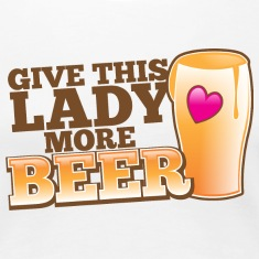 GIVE THIS LADY MORE BEER love heart pint Women's T-Shirts