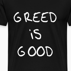 Greed is Good T-Shirts
