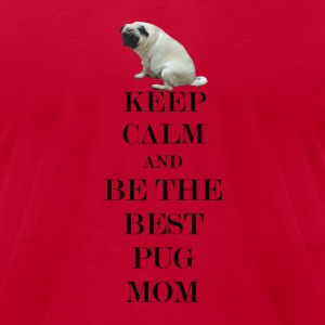 Keep Calm and Be The Best Pug Mom T-Shirt - Men's T-Shirt by American Apparel