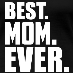 best mom ever Women's T-Shirts - Women's Premium T-Shirt