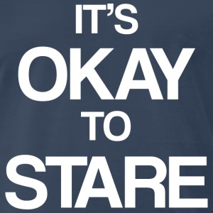 It's okay to stare - Men's Premium T-Shirt
