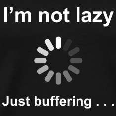 I'm Not Lazy - Just Buffering (white) T-Shirts