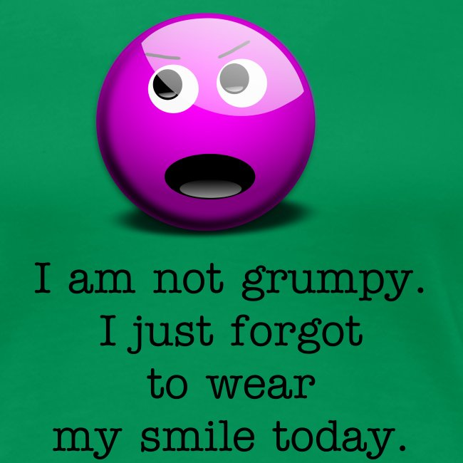 Not grumpy. Forgot to wear a smile today.