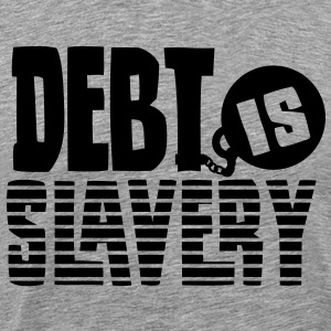Debt is Slavery - Men's Premium T-Shirt